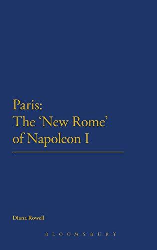 Paris: The 'New Rome' of Napoleon I: Diana Rowell