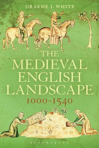 Medieval English Landscape, 1000-1540: White, Graeme J