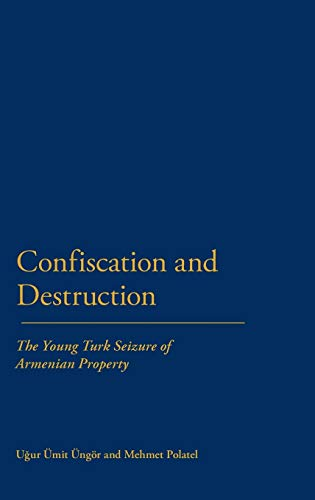 9781441135780: Confiscation and Destruction: The Young Turk Seizure of Armenian Property