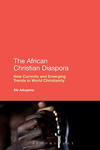 9781441136671: The African Christian Diaspora: New Currents and Emerging Trends in World Christianity