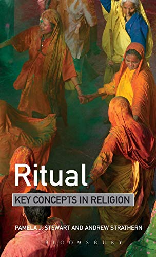 Ritual: Key Concepts in Religion: Pamela Stewart; Andrew
