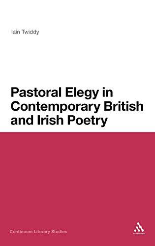 9781441139412: Pastoral Elegy in Contemporary British and Irish Poetry (Continuum Literary Studies)