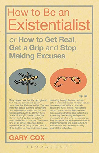 9781441139870: How to Be an Existentialist: or How to Get Real, Get a Grip and Stop Making Excuses