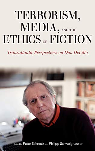 9781441139931: Terrorism, Media, and the Ethics of Fiction: Transatlantic Perspectives on Don DeLillo