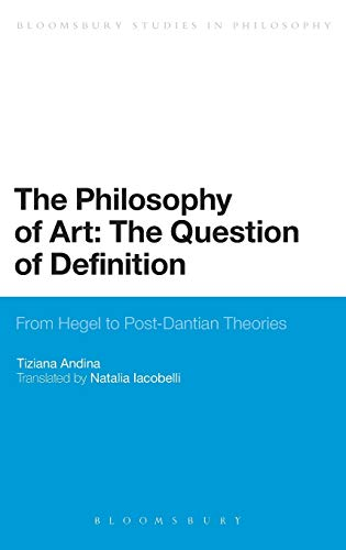 9781441140517: The Philosophy of Art: The Question of Definition: From Hegel to Post-Dantian Theories (Bloomsbury Studies in Philosophy)