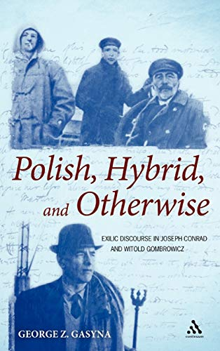 9781441140791: Polish, Hybrid, and Otherwise: Exilic Discourse in Joseph Conrad and Witold Gombrowicz