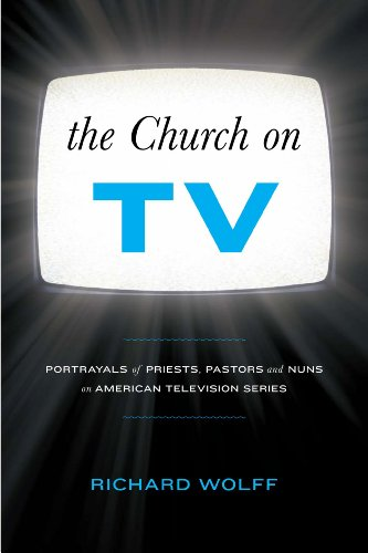 9781441141095: The Church on TV: Portrayals of Priests, Pastors and Nuns on American Television Series