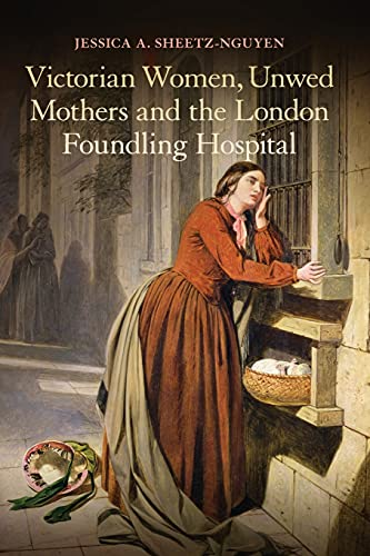 9781441141125: Victorian Women, Unwed Mothers and the London Foundling Hospital