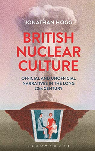 9781441141330: British Nuclear Culture: Official and Unofficial Narratives in the Long 20th Century