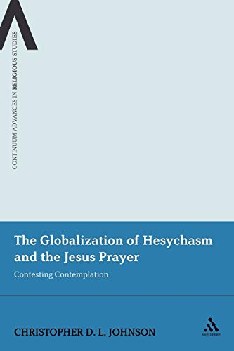 9781441141521: The Globalization of Hesychasm and the Jesus Prayer: Contesting Contemplation (Continuum Advances in Religious Studies)