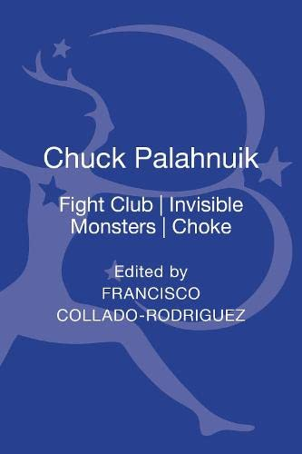 9781441141941: Chuck Palahniuk: Fight Club, Invisible Monsters, Choke (Bloomsbury Studies in Contemporary North American Fiction)