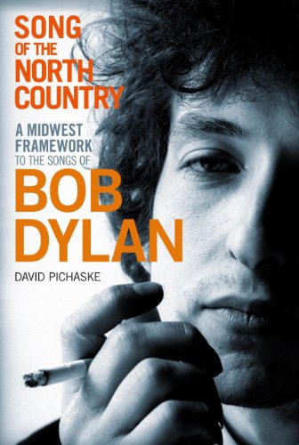 Song of the North Country: A Midwest Framework to the Songs of Bob Dylan: Pichaske, David