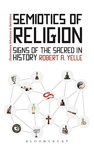 9781441142825: Semiotics of Religion: Signs of the Sacred in History (Bloomsbury Advances in Semiotics)