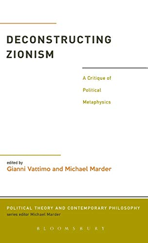 9781441143457: Deconstructing Zionism: A Critique of Political Metaphysics (Political Theory and Contemporary Philosophy)