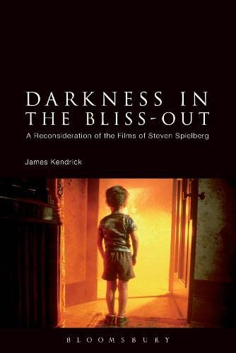 9781441146045: Darkness in the Bliss-Out: A Reconsideration of the Films of Steven Spielberg