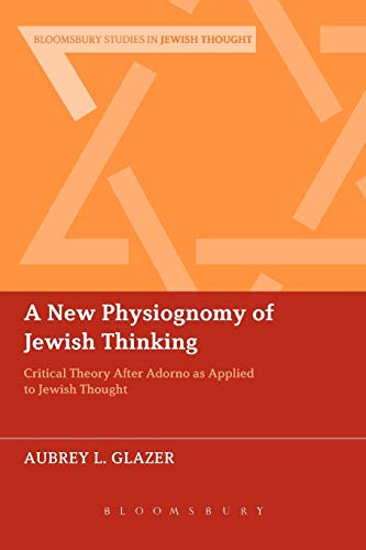 9781441146120: A New Physiognomy of Jewish Thinking: Critical Theory After Adorno as Applied to Jewish Thought (Bloomsbury Studies in Jewish Thought)