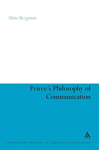 9781441146304: Peirce's Philosophy of Communication: The Rhetorical Underpinnings of the Theory of Signs (Continuum Studies in American Philosophy)
