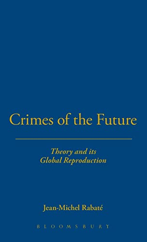 9781441146342: Crimes of the Future: Theory and its Global Reproduction