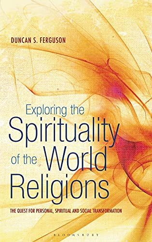 Exploring the Spirituality of the World Religions: The Quest for Personal, Spiritual and Social ...