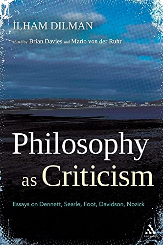 Philosophy as Criticism: Essays on Dennett, Searle, Foot, Davidson, Nozick: Dilman, Ilham, Davies, ...