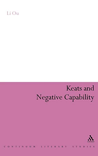 Keats and Negative Capability (Continuum Literary Studies): Ou, Li