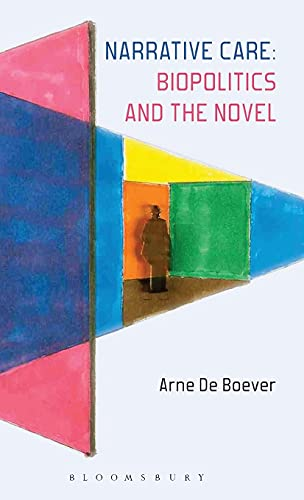 Narrative Care: Biopolitics and the Novel: De Boever, Arne