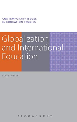Globalization and International Education (Contemporary Issues in Education Studies): Shields, ...
