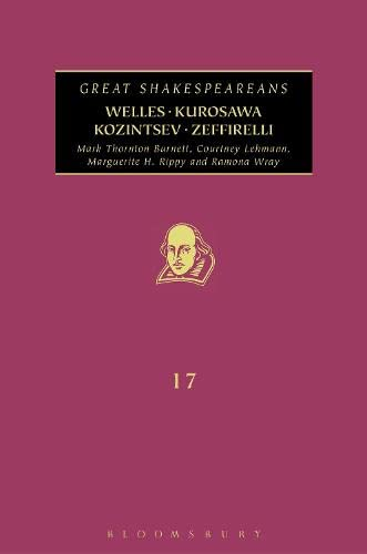 Welles, Kurosawa, Kozintsev, Zeffirelli: Great Shakespeareans: Volume XVII: Burnett, Mark Thornton,...
