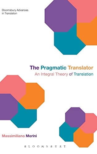9781441151308: The Pragmatic Translator: An Integral Theory of Translation (Bloomsbury Advances in Translation)