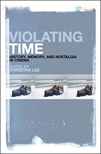 9781441151315: Violating Time: History, Memory, and Nostalgia in Cinema