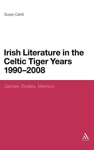 9781441152022: Irish Literature in the Celtic Tiger Years 1990 to 2008: Gender, Bodies, Memory (Continuum Literary Studies)
