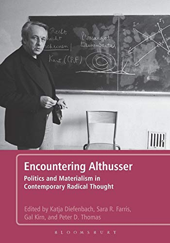 Encountering Althusser: Politics and Materialism in Contemporary Radical Thought