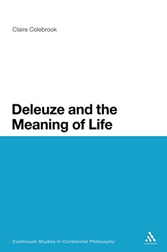 9781441152404: Deleuze and the Meaning of Life (Continuum Studies in Continental Philosophy)