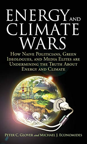 9781441153074: Energy and Climate Wars: How naive politicians, green ideologues, and media elites are undermining the truth about energy and climate