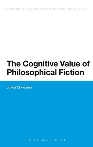 The Cognitive Value of Philosophical Fiction (Bloomsbury Studies in Philosophy): Mikkonen, Jukka