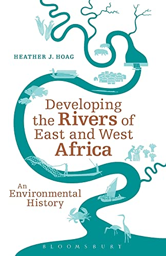 9781441155405: Developing the Rivers of East and West Africa: An Environmental History