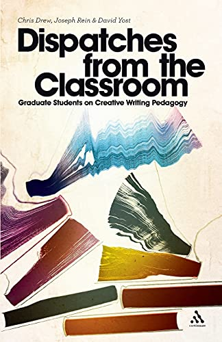 9781441156808: Dispatches from the Classroom: Graduate Students on Creative Writing Pedagogy