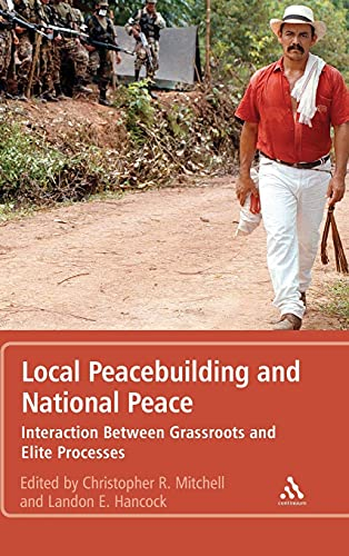 Local Peacebuilding and National Peace: Interaction Between Grassroots and Elite Processes: ...