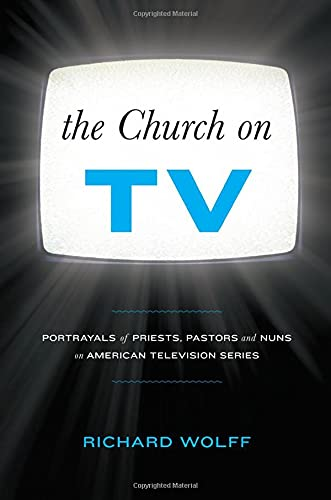 9781441157973: The Church on TV: Portrayals of Priests, Pastors and Nuns on American Television Series