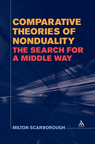 Comparative Theories of Nonduality: The Search for a Middle Way: Scarborough, Milton