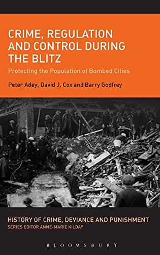 9781441159953: Crime, Regulation and Control During the Blitz: Protecting the Population of Bombed Cities (History of Crime, Deviance and Punishment)
