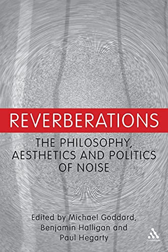 9781441160652: Reverberations: The Philosophy, Aesthetics and Politics of Noise