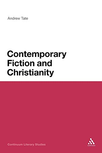 Contemporary Fiction and Christianity (Continuum Literary Studies): Andrew Tate