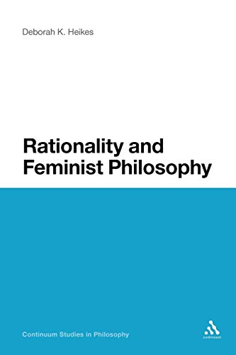 9781441161918: Rationality and Feminist Philosophy (Continuum Studies in Philosophy)