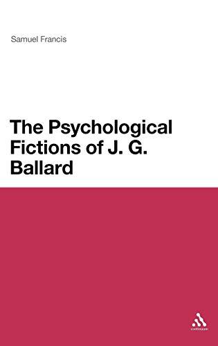 9781441161956: The Psychological Fictions of J.G. Ballard (Continuum Literary Studies)