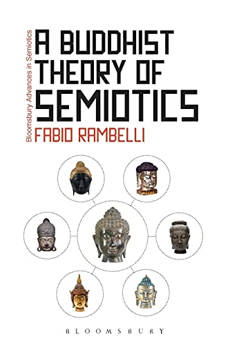 9781441161963: A Buddhist Theory of Semiotics: Signs, Ontology, and Salvation in Japanese Esoteric Buddhism (Bloomsbury Advances in Semiotics)