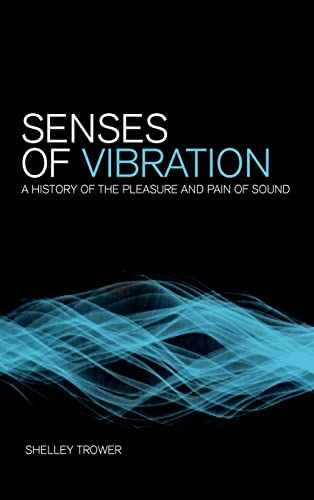 9781441161970: Senses of Vibration: A History of the Pleasure and Pain of Sound