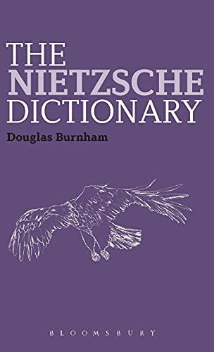 The Nietzsche Dictionary (Bloomsbury Philosophy Dictionaries): Burnham, Douglas