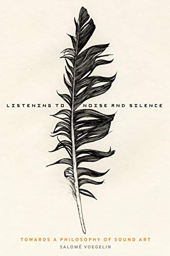 9781441162076: Listening to Noise and Silence: Towards A Philosophy Of Sound Art