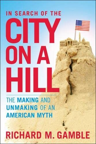 9781441162328: In Search of the City on a Hill: The Making and Unmaking of an American Myth